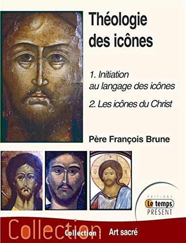 Théologie des icônes - 1 : Initiation au langage des icônes - 2 : Les icônes du Christ