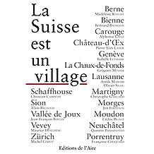 La Suisse est un village: Ode aux contrées helvétiques (French Edition)