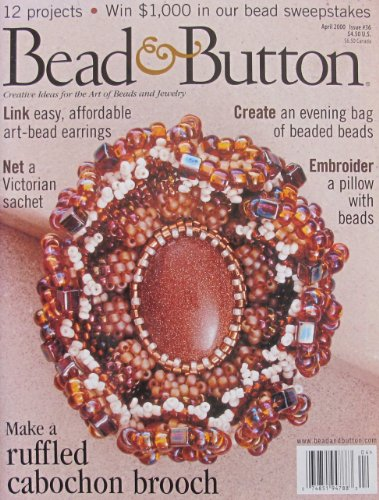 Bead & Button Magazine (April 2000): Evening Bag of Beads; Embroider a Pillow with Beads; Ruffled Cabochon Brooch; Victorian Sachet; Gothic Influence; Geometric Earrings….and (April Brooch)