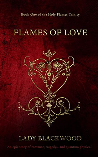 Lady Blackwood's Flames of Love: An epic story of romance, tragedy... and quantum physics. (Holy Flames Trinity) ()
