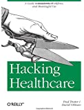 Hacking Healthcare: A Guide to Standards, Workflows, and Meaningful Use (Orei01)
