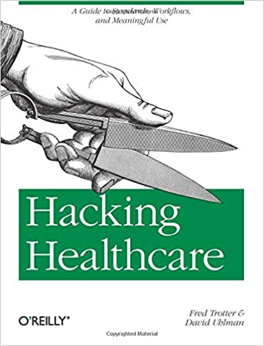 Hacking Healthcare: A Guide to Standards, Workflows, and Meaningful