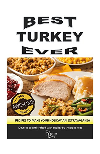 BEST TURKEY EVER: Recipes to Make your Holiday an Extravaganza