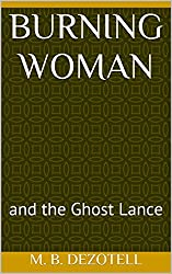 Burning Woman: and the Ghost Lance (World Without Columbus Book 1)