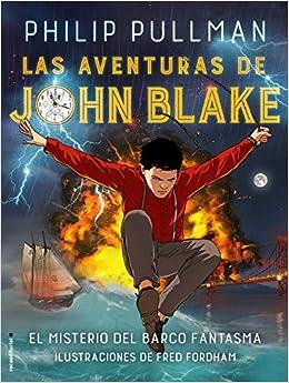 Las aventuras de John Blake: El misterio del barco fantasma Roca Juvenil: Amazon.es: Philip Pullman, Fred Fordham, Raúl Sastre: Libros