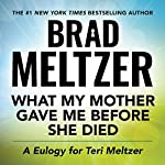 What My Mother Gave Me Before She Died: A Eulogy for Teri Meltzer | Brad Meltzer