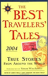 The Best Travelers' Tales 2004: True Stories from Around the World (Best Travel Writing)