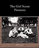 The Girl Scout Pioneers, Lillian C. Garis, 1438533578