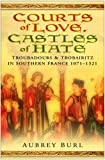 Front cover for the book Courts of Love, Castles of Hate: Troubadours and Trobairitz In Southern France 1071-1321: The Medieval Troubadours of Southern France by Aubrey Burl