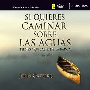 Si Quieres Caminar Sobre Las Aguas Tiene Que Salir De La Barca Audiobook