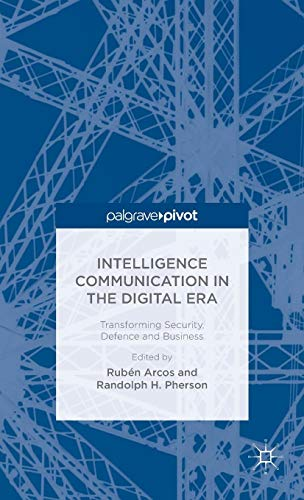 Intelligence Communication in the Digital Era: Transforming Security, Defence and Business (Ruben Arcos)