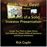 Pitch Your Best!: Design Your Pitch to Open Doors, Gain Referrals, Obtain Offers of Assistance and Secure Investment | Rick Coplin