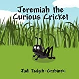 Jeremiah the Curious Cricket, Judi Tadych-Grabinski, 1456033441