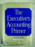 Executive's Accounting Primer, Dixon, Robert L., 0070170797