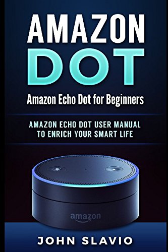cho Dot for Beginners: Amazon Echo Dot User Manual to enrich your Smart Life (User Guide for Amazon Echo Dot and Amazon Alexa) ()