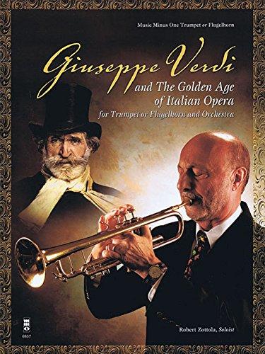 Giuseppe Verdi and the Golden Age of Italian Opera: for Trumpet or Flugelhorn & Orchestra (Music Minus One Trumpet or Flugelhorn)