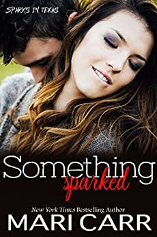 Something Sparked (Sparks in Texas Book 2) by [Carr, Mari]