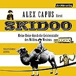 Skidoo: Meine Reise durch die Geisterstädte des Wilden Westens   Alex Capus