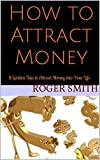 img - for How to Attract Money: 8 Golden Tips to Attract Money into Your Life book / textbook / text book
