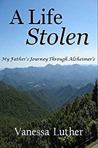 A Life Stolen: My Father's Journey Through Alzheimer's by Vanessa Luther ebook deal