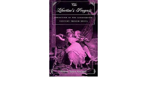 The Libertines Progress: Seduction in the Eighteenth-Century French Novel