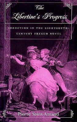 The Libertine's Progress: Seduction in the Eighteenth-Century French Novel