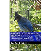 The Black Feathered Blue Jay: Short Story For Children