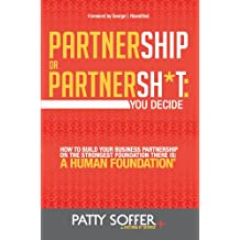 Partnership or Partnersh*t: You Decide: How To Build Your Business Partnership on the Strongest Foundation There Is: A Human Foundation (The Partnersh*t Series Book 1)