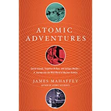 Atomic Adventures: Secret Islands, Forgotten N-Rays, and Isotopic Murder: A Journey into the Wild W orld of Nuclear Science