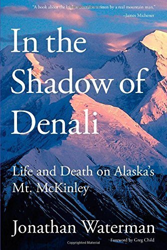In the Shadow of Denali: Life And Death On Alaska's Mt. Mckinley by Jonathan Waterman - Malls In Alaska Shopping