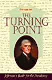 img - for The Turning Point: Jefferson's Battle for the Presidency book / textbook / text book