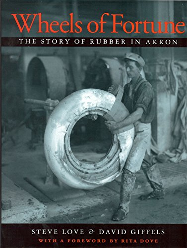 Wheels of Fortune: The Story of Rubber in Akron (Ohio History and Culture) (Goodyear Rubber Tire Company)