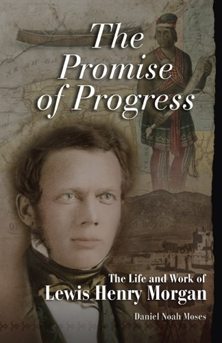 (The Promise of Progress: The Life and Work of Lewis Henry Morgan)