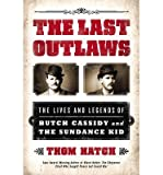 [ THE LAST OUTLAWS: THE LIVES AND LEGENDS OF BUTCH CASSIDY AND THE SUNDANCE KID ] By Hatch, Thom ( Author) 2013 [ Hardcover ]