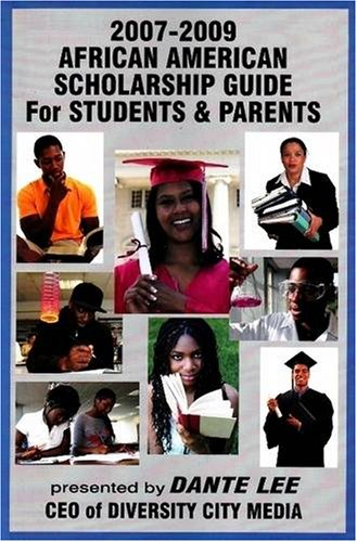 Search : The 2007-2009 African American Scholarship Guide for Students & Parents: Presented by Dante Lee, CEO of Diversity City Media