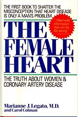 The Female Heart: The Truth About Women and Coronary Artery Disease Hardcover