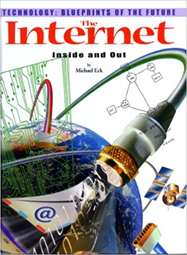 The Internet: Inside and Out (Technology--Blueprints of the Future)