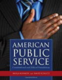 American Public Service : Constitutional and Ethical Foundations, Kennedy, Sheila and Schultz, David, 0763760021