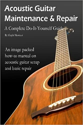 Acoustic Guitar Maintenance And Repair A Complete Do It Yourself
