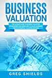 img - for Business Valuation: The Ultimate Guide to Business Valuation for Beginners, Including How to Value a Business Through Financial Valuation Methods book / textbook / text book
