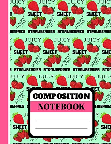 Composition Notebook: Trendy Bright Strawberry Fruit Themed Print - Lined College Ruled Strawberry Notebook for Kids, Teens and Students