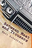img - for Between Meat and Trousers: Curious Travels: Hamburg to West Texas book / textbook / text book