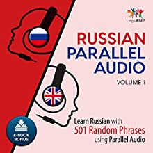 Russian Parallel Audio: Learn Russian with 501 Random Phrases Using Parallel Audio - Volume 1 Audiobook by Lingo Jump Narrated by Lingo Jump