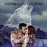Dormant Desires, Alpha Pack: Three Book Bundle: Alpha Awakened, Omega Rising, Lumen | Payne Hawthorne