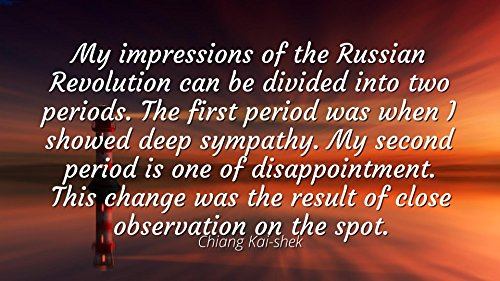 Chiang Kai-shek - Famous Quotes Laminated POSTER PRINT 24x20 - My impressions of the Russian Revolution can be divided into two periods. The first period was when I showed deep sympathy. My second pe