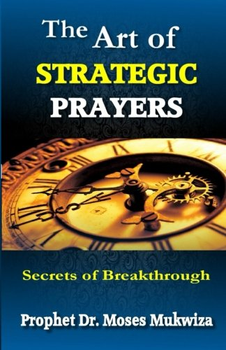 Read Online The Art of Strategic Prayers: Secrets of Breakthrough PDF