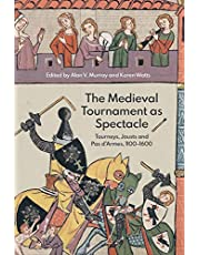 The Medieval Tournament as Spectacle: Tourneys, Jousts and Pas d'Armes, 1100-1600