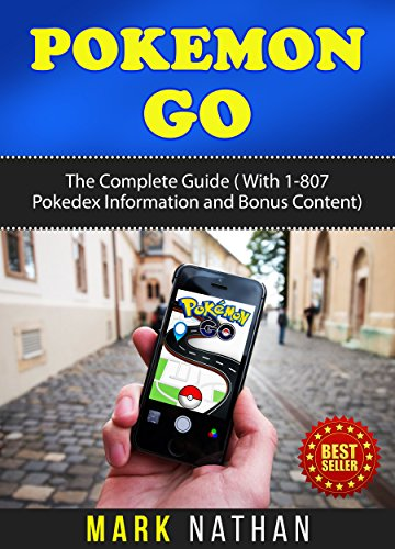 Pokemon Go: The Complete Guide ( wIth 1-807 Pokedex Information with Bonus content) (English Edition)