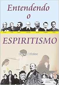 Entendendo o espiritismo [curso básico de espiritismo] candeia.