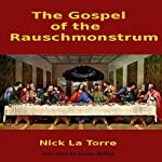 The Gospel of the Rauschmonstrum | Nick La Torre